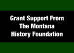 02: Partially Funded by a Grant from The Montana History Foundation
