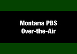 17: Montana PBS Over-the-Air