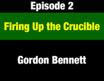 Episode 02: Firing Up the Crucible: Gordon Bennett with Senator Lee Metcalf & Governor Forrest Anderson