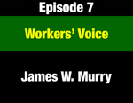 Episode 07: Workers' Voice: Organized Labor and the Big Political & Governmental Changes by James W. Murry and Evan Barrett