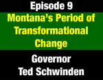 Episode 09: State of Change: Montana's Period of Transformational Change - Governor Ted Schwinden by Ted Schwinden and Evan Barrett