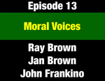Episode 13: Moral Voices: Montana's Churches Fight for Economic & Social Justice (THIS EPISODE IS NOT YET AVAILABLE; WILL BE INSTALLED WHEN AVAILABLE) by Archbishop Hunthausen, Margie McDonald, and Evan Barrett