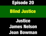 Episode 20: Blind Justice: Montana's Judiciary Improved by 1972 Constitution - Threatened by Political Money by Jean Bowman, James Nelson, and Evan Barrett