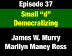"Episode 37: Small ""d"" Democratizing: Opening Up the Montana Democratic Party"