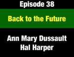 Episode 38: Back to the Future: Looking at Montana's 2nd Progressive Era After 40 Years by Hal Harper, Ann Mary Dussault, and Evan Barrett