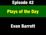 Episode 42: Plays of the Day: Key Progressive Advances & Champions of the Period (THIS EPISODE IS NOT YET AVAILABLE; WILL BE INSTALLED WHEN AVAILABLE) by Evan Barrett