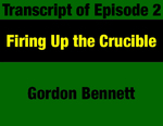 Transcript for Episode 02: Firing Up the Crucible: Gordon Bennett with Senator Lee Metcalf & Governor Forrest Anderson by Gordon Bennett and Evan Barrett