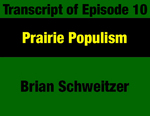 Transcript for Episode 10: Prairie Populism: Being Raised a Progressive in Montana Farm & Ranch Country - Governor Brian Schweitzer by Brian Schweitzer and Evan Barrett