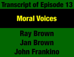 Transcript for Episode 13: Moral Voices: Montana's Churches Fight for Economic & Social Justice (THIS TRANSCRIPT IS NOT YET AVAILABLE; WILL BE INSTALLED WHEN AVAILABLE) by Archbishop Hunthausen, Margie McDonald, and Evan Barrett
