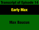 Transcript for Episode 14: Early Max: Constitutional Convention - Montana Legislature - Walk to Congress by Max Baucus and Evan Barrett