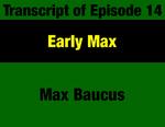 Transcript for Episode 14: Early Max: Constitutional Convention - Montana Legislature - Walk to Congress