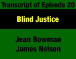 Transcript for Episode 20: Blind Justice: Montana's Judiciary Improved by 1972 Constitution - Threatened by Political Money by Jean Bowman, James Nelson, and Evan Barrett