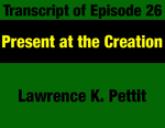 Transcript for Episode 26: Present at the Creation: Montana Higher Education Reforms from 1972 Constitution by Lawrence Pettit and Evan Barrett