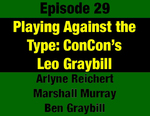 Transcript for Episode 29: Playing Against Type: Partisan Leo Graybill Leads Bi-Partisan Constitutional Convention (THIS TRANSCRIPT IS NOT YET AVAILABLE; WILL BE INSTALLED WHEN AVAILABLE) by Arlyne Reichert, Jean Bowman, Ben Graybilll, and Evan Barrett