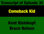 Transcript for Episode 35: Comeback Kid: Against Re-election Odds Tom Judge Wins Record Plurality Victory by Bruce Nelson, Kent Kleinkopf, and Evan Barrett
