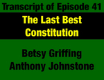 Transcript for Episode 41: Last Best Constitution: Looking Back 43 Years on 1972 Constitution by Anthony Johnstone, Betsy Griffing, and Evan Barrett